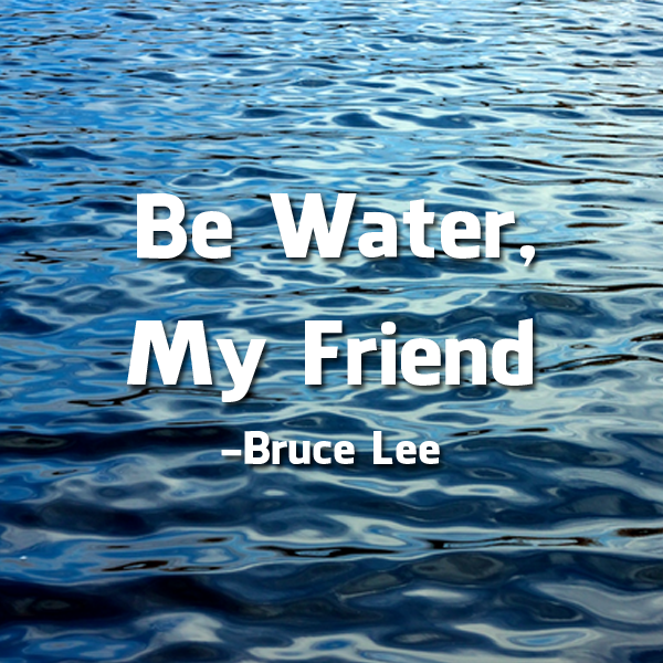 be-water-my-friend-bruce-lee-quote.png